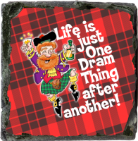 Life Is Just One Big Dram After Another. Medium Square Slate JB_03_MSL